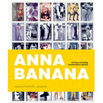 Anna Banana: 45 Years of Fooling Around with A. Banana by Michelle Jacques, 9781927958292