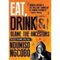 Eat, drink & blame the ancestors by Ndumiso Ngcobo, 9781928230137