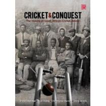 Cricket and conquest: Volume 1: 1795-1914: The history of South African cricket retold by A. Odendaal, 9781928246138