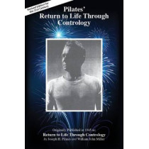 Pilates' Return to Life Through Contrology: Revised Edition for the 21st Century by Joseph Hubertus Pilates, 9781928564904