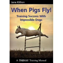 When Pigs Fly: Training Success with Impossible Dogs by Jane Killion, 9781929242443