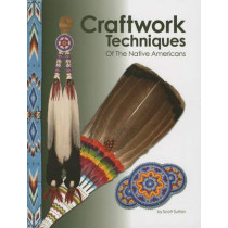 Craftwork Techniques of the Native Americans by Scott Sutton, 9781929572298