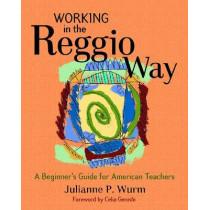 Working in the Reggio Way: A Beginner's Guide for American Teachers by Julianne Wurm, 9781929610648
