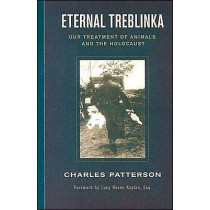 Eternal Treblinka: Our Treatment of Animals and the Holocaust by Charles Patterson, 9781930051997