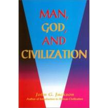 Man, God, & Civilization by John G Jackson, 9781930097179