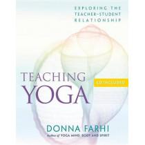 Teaching Yoga: Exploring the Teacher-Student Relationship by Donna Farhi, 9781930485174