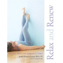 Relax And Renew by P. T. Judith Hanson Lasater, 9781930485297