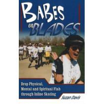Babes on Blades: Drop Physical, Mental & Spiritual Flab Through Inline Skating by Suzan Davis, 9781930546547