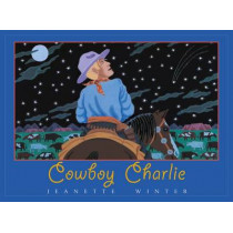 Cowboy Charlie: The Story of Charles M. Russell by Jeanette Winter, 9781930900837
