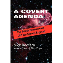 A Covert Agenda: The British Government's UFO Top Secrets Exposed by Nick Redfern, 9781931044707