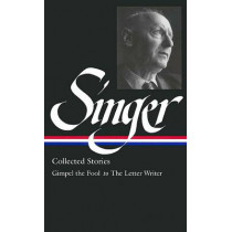 Isaac Bashevis Singer: Collected Stories Vol. 1 (LOA #149) by Isaac Bashevis Singer, 9781931082617