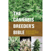 The Cannabis Breeder's Bible: The Definitive Guide to Marijuana Varieties and Creating Strains for the Seed Market by Greg Green, 9781931160278
