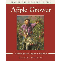 The Apple Grower: A Guide for the Organic Orchardist by Michael Phillips, 9781931498913