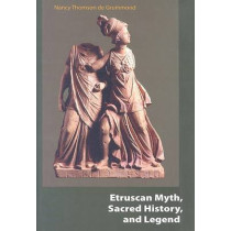 Etruscan Myth, Sacred History, and Legend by Nancy Thomson De Grummond, 9781931707862