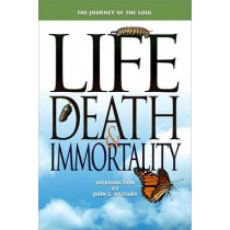 Life, Death and Immortality: The Journey of the Soul by Terrill Hayes, 9781931847285