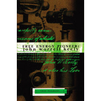 Free Energy Pioneer: John Worrell Keely by Theo Paijmans, 9781931882330