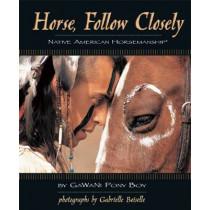 Horse, Follow Closely: Native American Horsemanship by GaWaNi Pony Boy, 9781931993890
