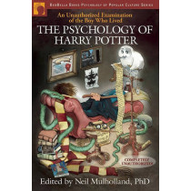 The Psychology of Harry Potter: An Unauthorized Examination Of The Boy Who Lived by Neil Mulholland, 9781932100884