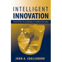 Intelligent Innovation: Steps to Achieving a Competitive Edge by John A. Cogliandro, 9781932159615