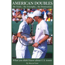 American Doubles: The Trials ... The Triumps ... The Domination by Marcia Frost, 9781932421163