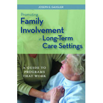 Promoting Family Involvement in Long-Term Care Settings: A Guide to Programs That Work by Joseph E. Gaugler, 9781932529074