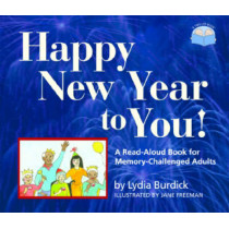 Happy New Year to You!: A Read-Aloud Book for Memory-Challenged Adults by Lydia Burdick, 9781932529203