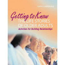 Getting to Know the Life Stories of Older Adults by Kathy Laurenhue, 9781932529258