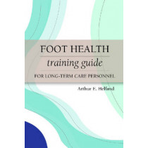 Foot Health Training Guide for Long-Term Care Personnel by Arthur E. Helfand, 9781932529326