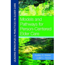 Models and Pathways for Person-Centered Elder Care by Audrey Weiner, 9781932529876