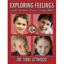 Exploring Feelings: Cognitive Behavior Therapy to Manage Anger by Tony Attwood, 9781932565218