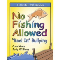 No Fishing Allowed Student Manual: Reel in Bullying by Carol Gray, 9781932565386