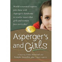 Asperger's and Girls: World-Renowned Experts Join Those with Asperger's Syndrome to Resolve Issues That Girls and Women Face Every Day! by Tony Attwood, 9781932565409