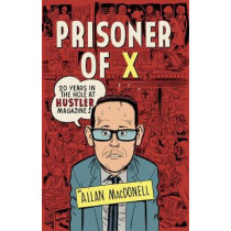 Prisoner Of X: 20 Years in the Hole at Hustler Magazine by Allan MacDonell, 9781932595130