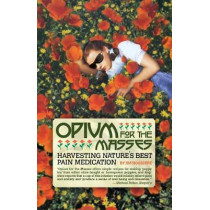 Opium For The Masses: Harvesting Nature's Best Pain Medication by Jim Hogshire, 9781932595468