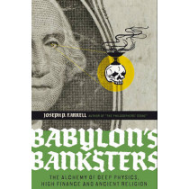 Babylon's Banksters: An Alchemy of Deep Physics, High Finance and Ancient Religion by Joseph P. Farrell, 9781932595796