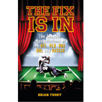 The Fix Is In: The Showbiz Manipulations of the NFL, MLB, NHL and NASCAR by Brian Tuohy, 9781932595819