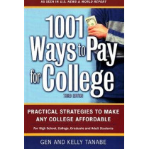 1001 Ways to Pay for College: Practical Strategies to Make Any College Affordable: 3rd Edition by Gen Tanabe, 9781932662207