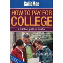 How to Pay for College: A Practical Guide for Families: 2nd Edition by Gen Tanabe, 9781932662313