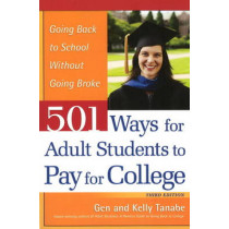 501 Ways for Adult Students to Pay for College: Going Back to School Without Going Broke by Gen Tanabe, 9781932662337