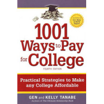 1001 Ways to Pay for College: Practical Strategies to Make Any College Affordable: 3rd Edition by Gen Tanabe, 9781932662382