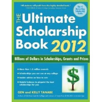 The Ultimate Scholarship Book 2012: Billions of Dollars in Scholarships, Grants and Prizes by Gen Tanabe, 9781932662948
