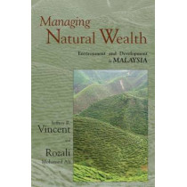 Managing Natural Wealth: Environment and Development in Malaysia by Jeffrey R. Vincent, 9781933115207