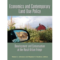 Economics and Contemporary Land Use Policy: Development and Conservation at the Rural-Urban Fringe by Robert J. Johnston, 9781933115221