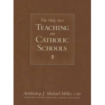 The Holy See's Teaching on Catholic Schools by J Michael Miller, 9781933184203