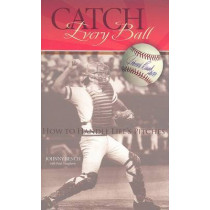 Catch Every Ball: How to Handle Life's Pitches by Johnny Bench, 9781933197128