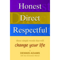 Honest Direct Respectful: Three Simple Words That Will Change Your Life by Dennis D Adams, 9781933204291