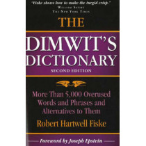 Dimwit's Dictionary: More Than 5,000 Overused Words and Phrases and Alternatives to Them by Robert Hartwell Fiske, 9781933338118