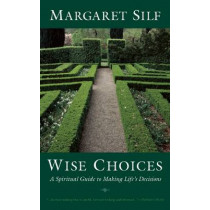 Wise Choices: A Spiritual Guide to Making Life's Decisions by MS Margaret Silf, 9781933346045