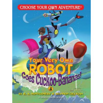 Your Very Own Robot Goes Cuckoo Bananas! by R A Montgomery, 9781933390390
