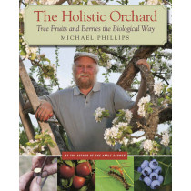 The Holistic Orchard: Tree fruits and berries the biological way by Michael Phillips, 9781933392134